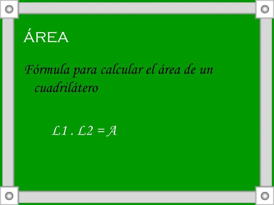 área Fórmula para calcular el área de un cuadrilátero L1 . L2 = A