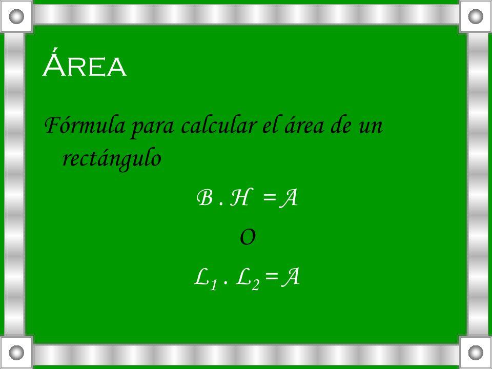 Área Fórmula para calcular el área de un rectángulo B . H = A O