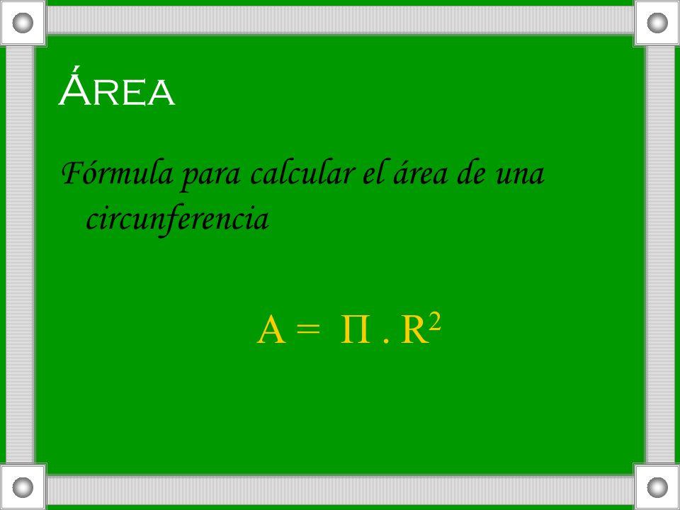 Área Fórmula para calcular el área de una circunferencia A = П . R2