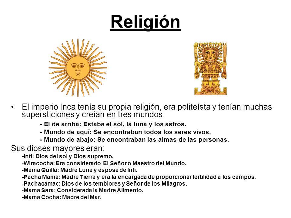 Religión El imperio Inca tenía su propia religión, era politeísta y tenían muchas supersticiones y creían en tres mundos: