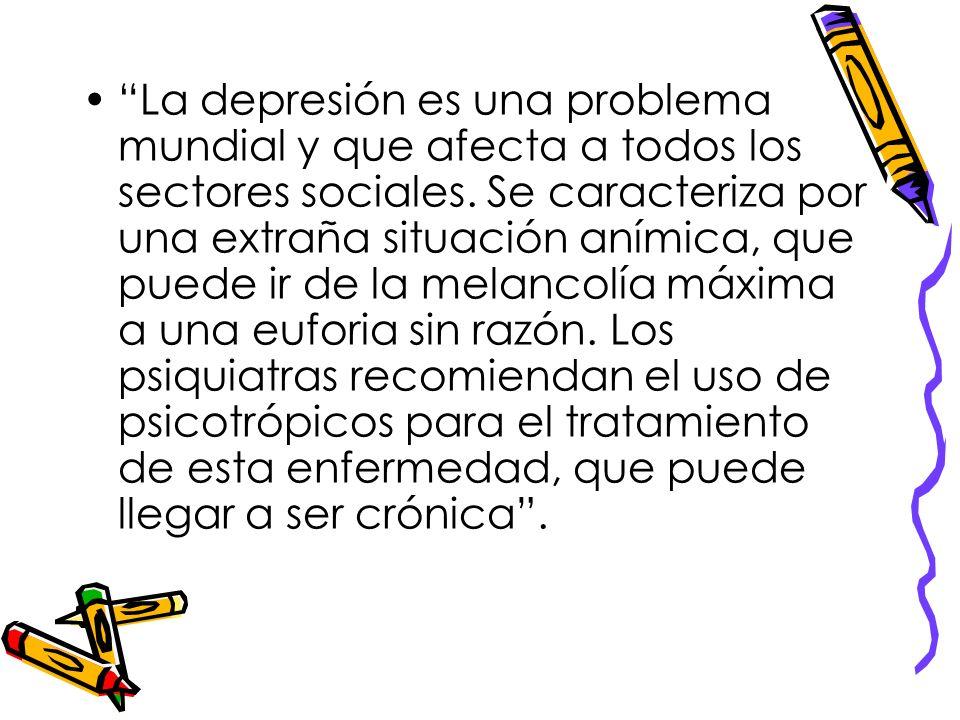 La depresión es una problema mundial y que afecta a todos los sectores sociales.