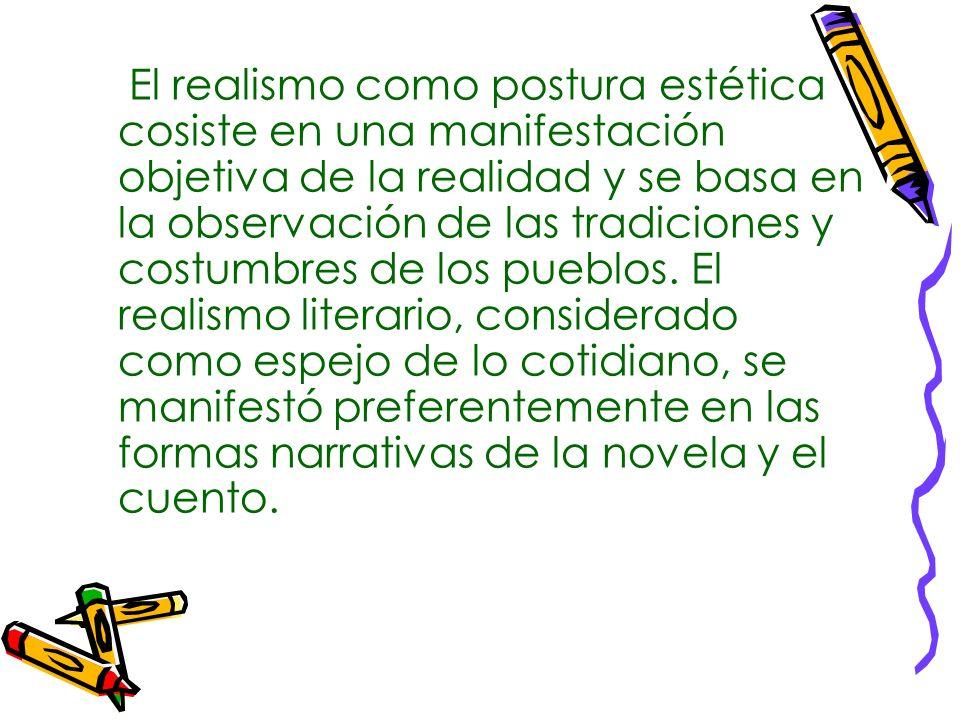 El realismo como postura estética cosiste en una manifestación objetiva de la realidad y se basa en la observación de las tradiciones y costumbres de los pueblos.