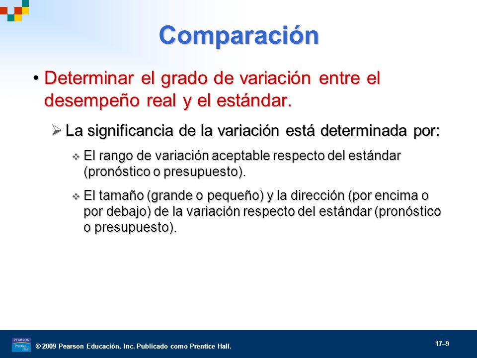Comparación Determinar el grado de variación entre el desempeño real y el estándar. La significancia de la variación está determinada por: