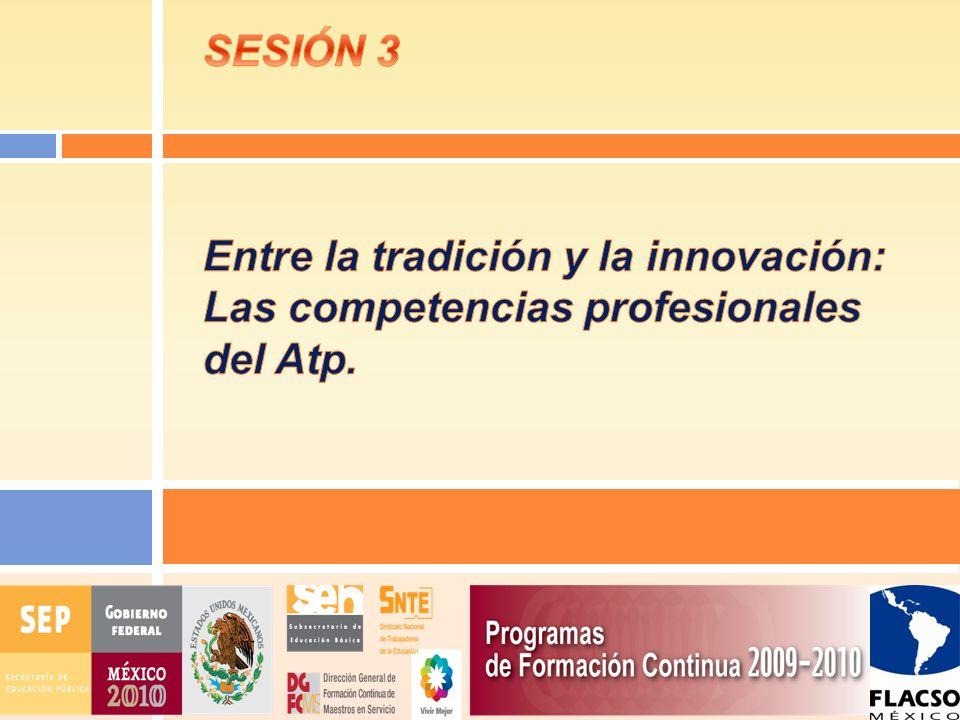 SESIÓN 3 Entre la tradición y la innovación: Las competencias profesionales del Atp.