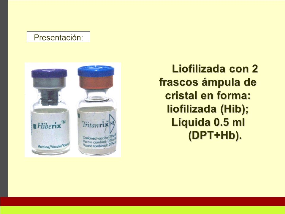 Presentación:Liofilizada con 2 frascos ámpula de cristal en forma: liofilizada (Hib); Líquida 0.5 ml (DPT+Hb).