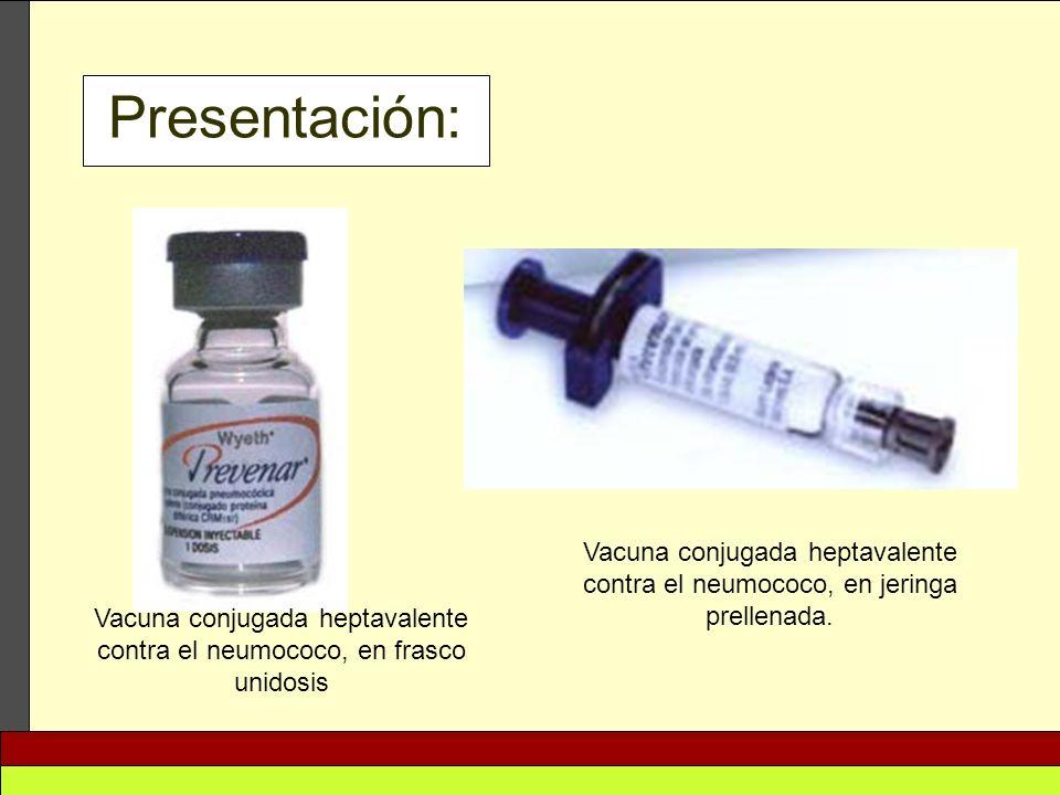 Presentación:Vacuna conjugada heptavalente contra el neumococo, en jeringa prellenada. Vacuna conjugada heptavalente.