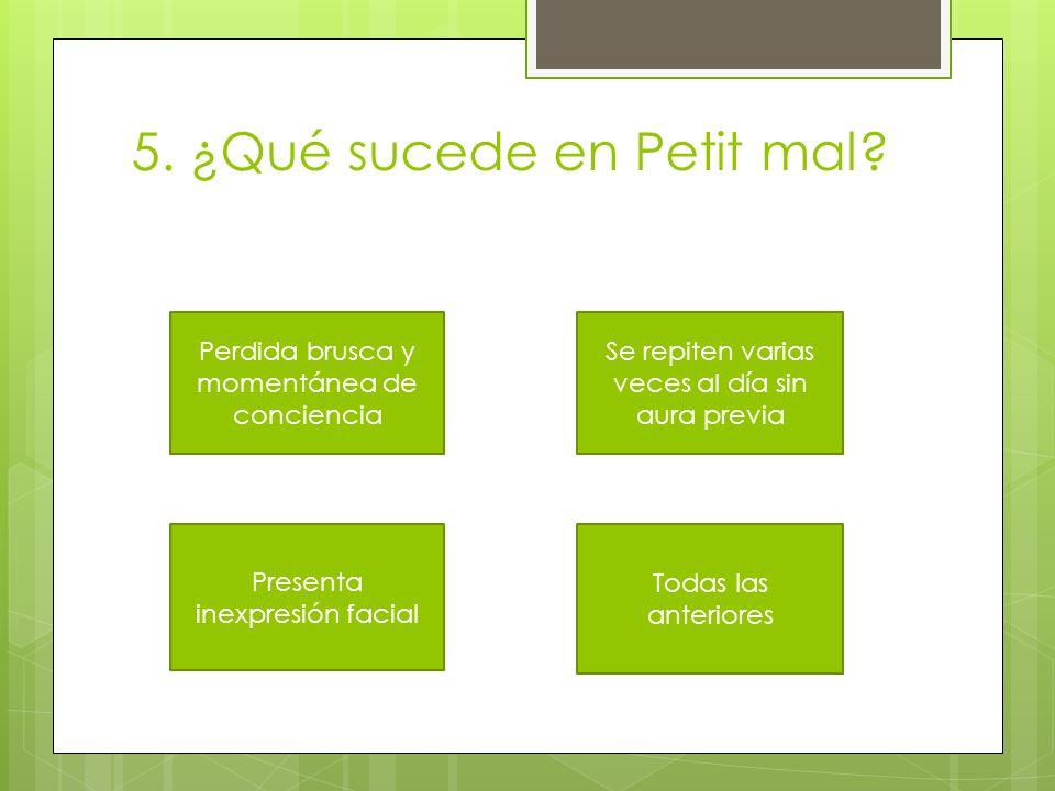 5. ¿Qué sucede en Petit mal
