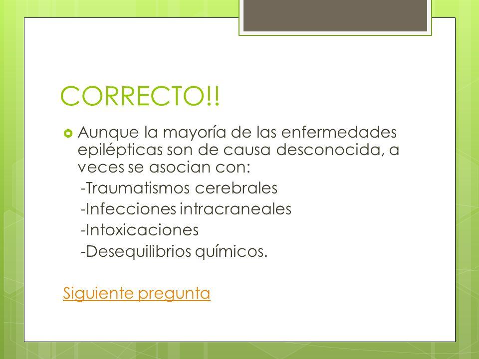 CORRECTO!! Aunque la mayoría de las enfermedades epilépticas son de causa desconocida, a veces se asocian con: