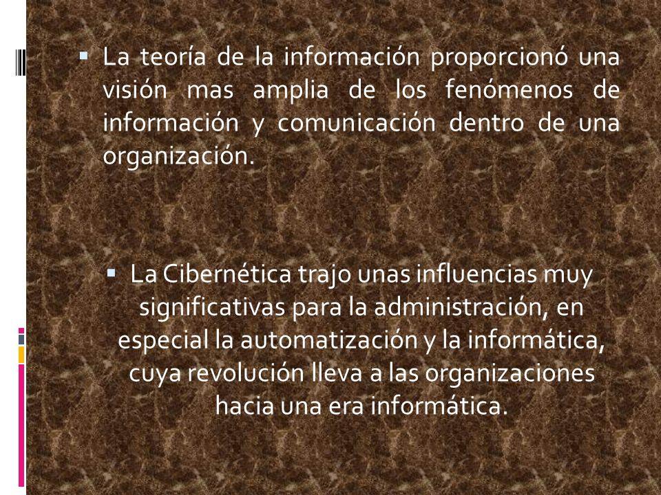 La teoría de la información proporcionó una visión mas amplia de los fenómenos de información y comunicación dentro de una organización.