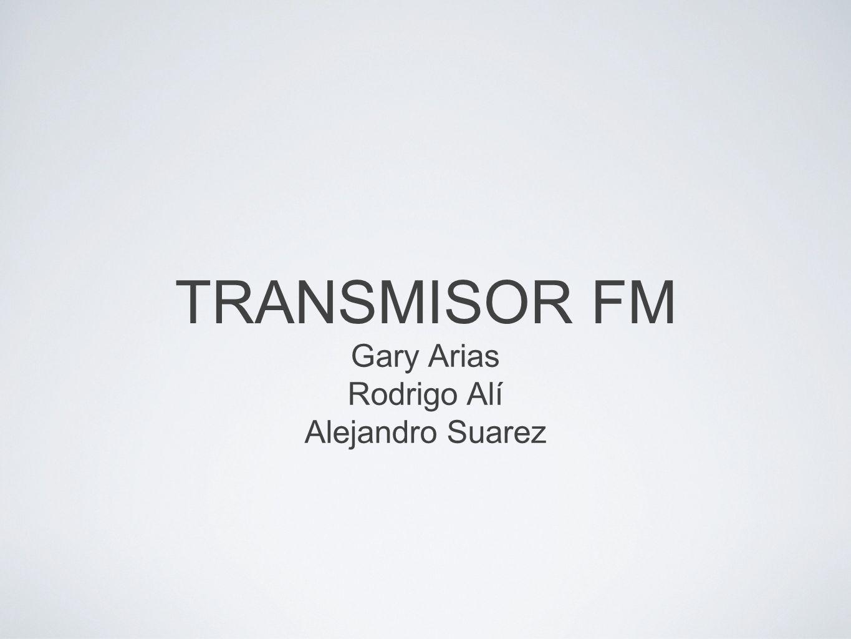 TRANSMISOR FM Gary Arias Rodrigo Alí Alejandro Suarez