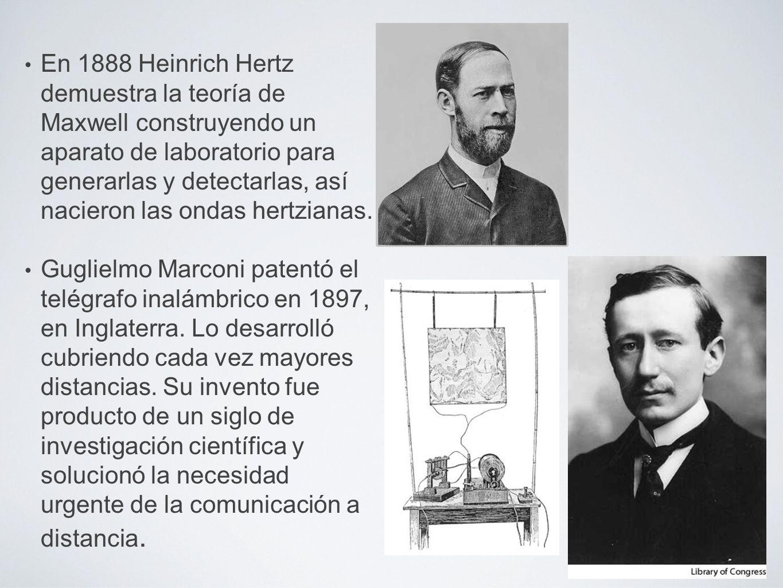 En 1888 Heinrich Hertz demuestra la teoría de Maxwell construyendo un aparato de laboratorio para generarlas y detectarlas, así nacieron las ondas hertzianas.