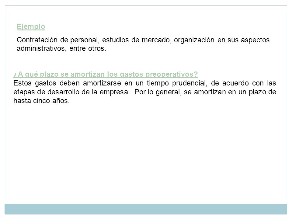 EjemploContratación de personal, estudios de mercado, organización en sus aspectos administrativos, entre otros.
