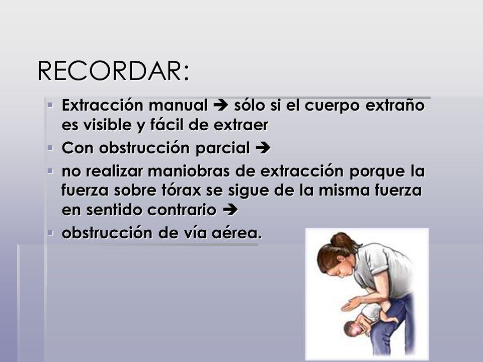 RECORDAR: Extracción manual  sólo si el cuerpo extraño es visible y fácil de extraer. Con obstrucción parcial 