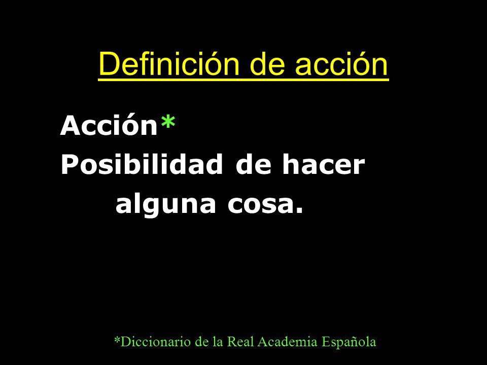 Definición de acción Acción* Posibilidad de hacer alguna cosa.