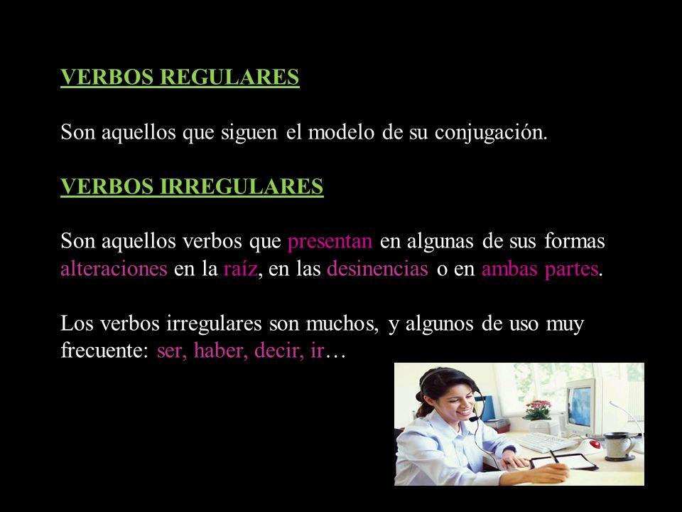 VERBOS REGULARESSon aquellos que siguen el modelo de su conjugación. VERBOS IRREGULARES.