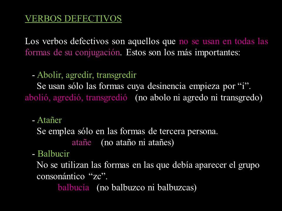 VERBOS DEFECTIVOSLos verbos defectivos son aquellos que no se usan en todas las formas de su conjugación. Estos son los más importantes: