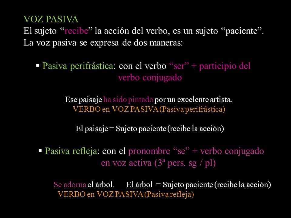 El sujeto recibe la acción del verbo, es un sujeto paciente .