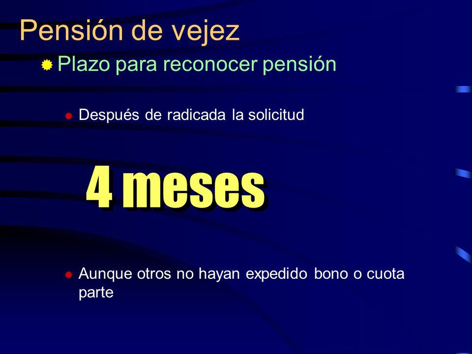 4 meses Pensión de vejez Plazo para reconocer pensión