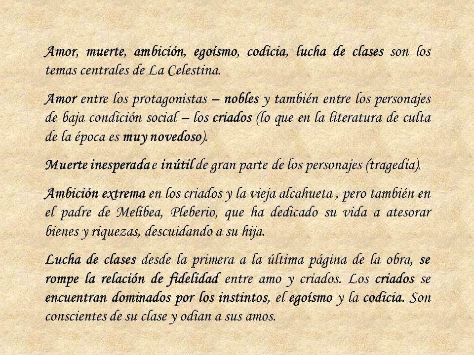 Amor, muerte, ambición, egoísmo, codicia, lucha de clases son los temas centrales de La Celestina.