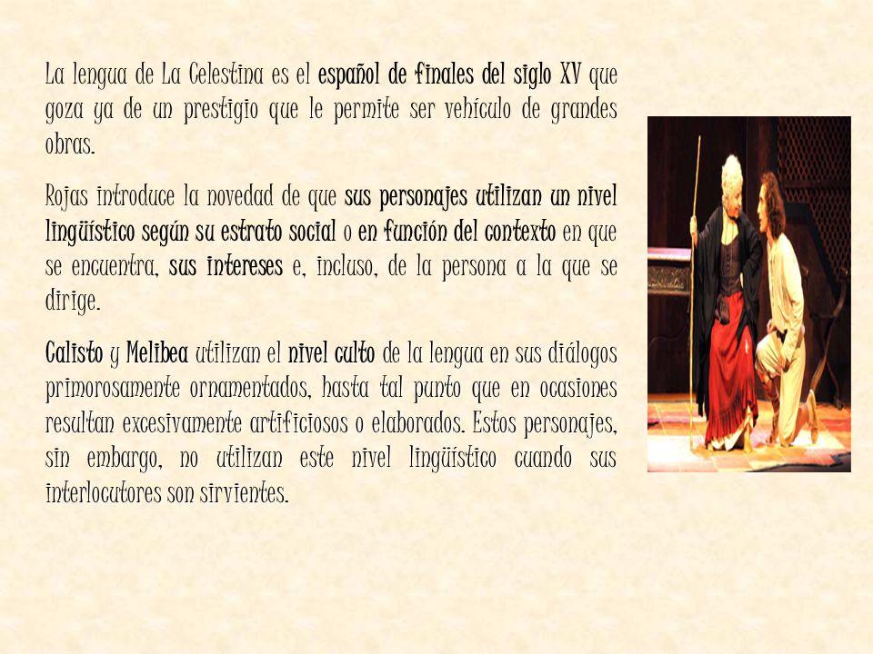 La lengua de La Celestina es el español de finales del siglo XV que goza ya de un prestigio que le permite ser vehículo de grandes obras.
