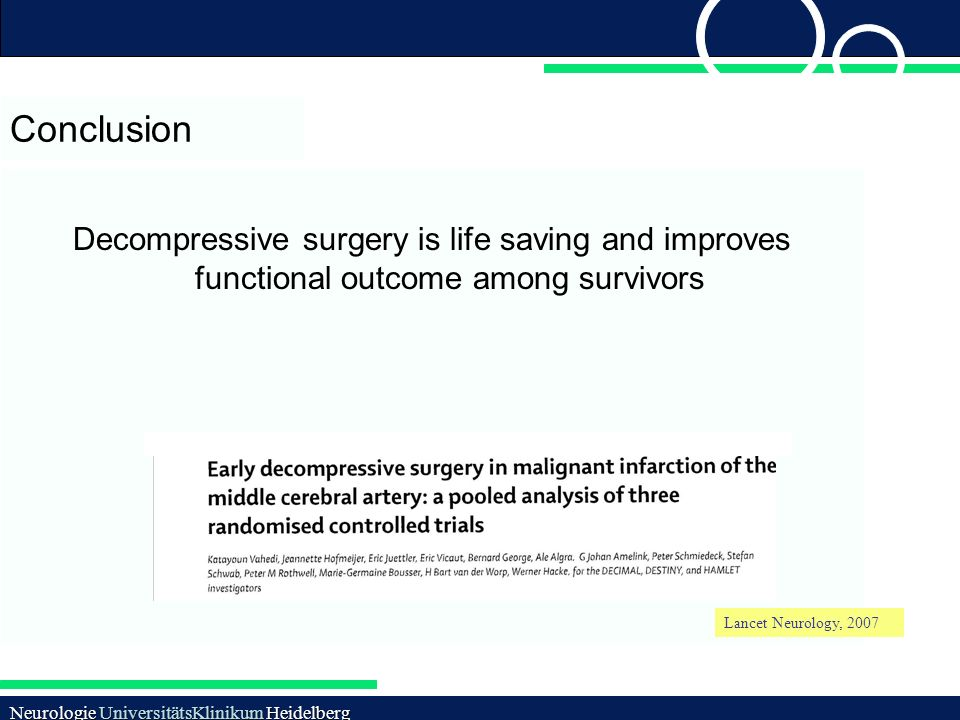 Conclusion Decompressive surgery is life saving and improves functional outcome among survivors. Lancet Neurology, 2007.