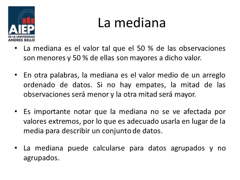 La mediana La mediana es el valor tal que el 50 % de las observaciones son menores y 50 % de ellas son mayores a dicho valor.