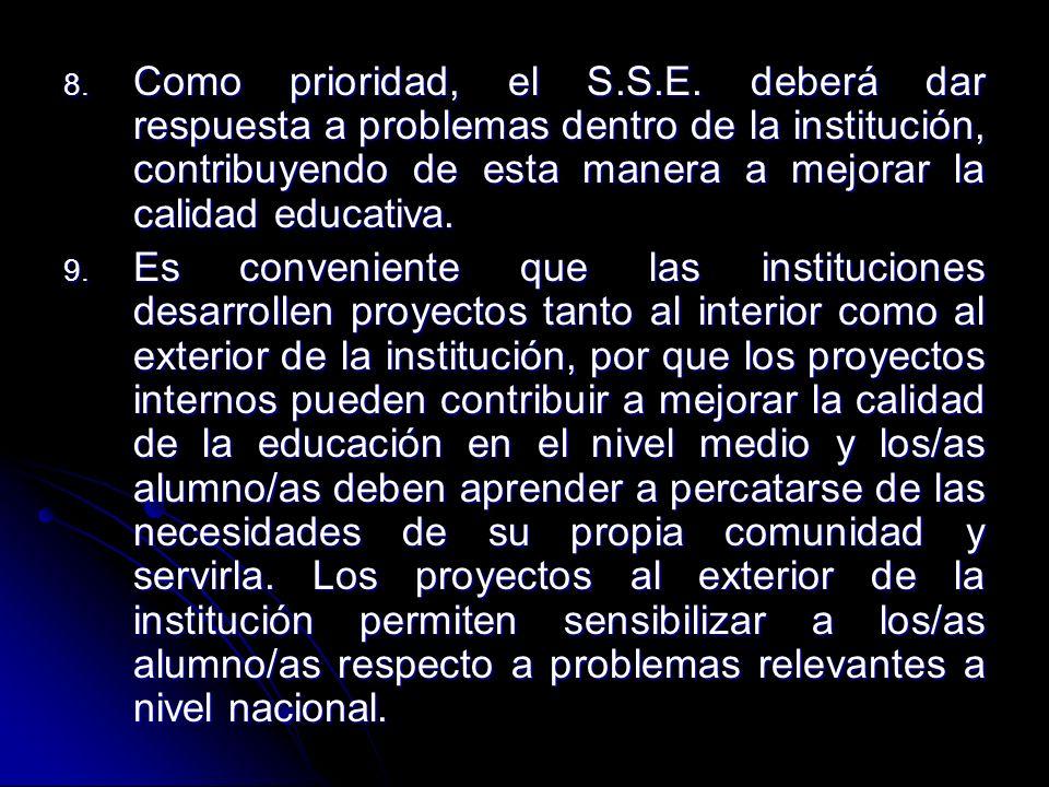 Como prioridad, el S.S.E. deberá dar respuesta a problemas dentro de la institución, contribuyendo de esta manera a mejorar la calidad educativa.