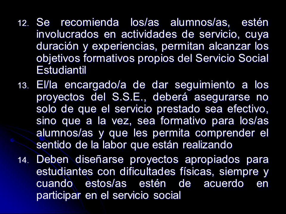 Se recomienda los/as alumnos/as, estén involucrados en actividades de servicio, cuya duración y experiencias, permitan alcanzar los objetivos formativos propios del Servicio Social Estudiantil