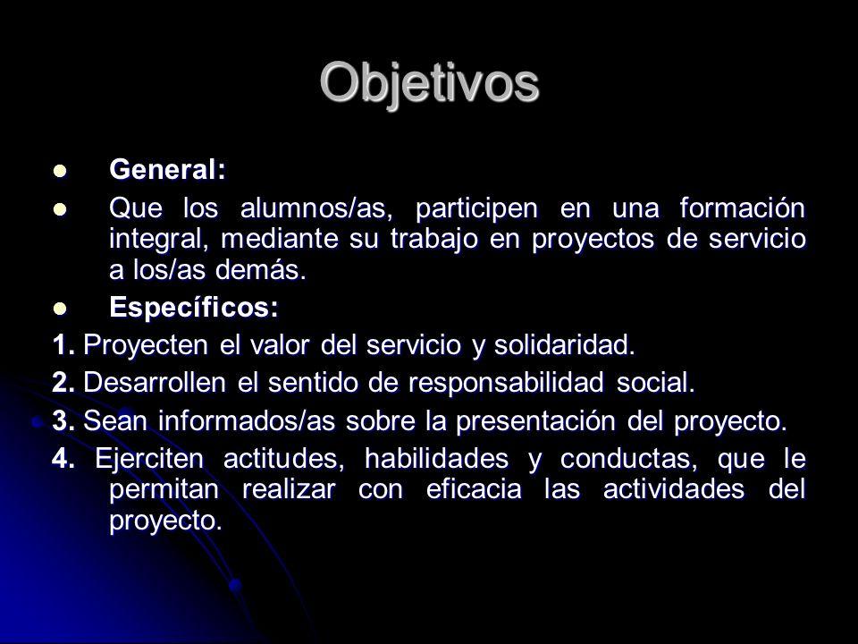 Objetivos General: Que los alumnos/as, participen en una formación integral, mediante su trabajo en proyectos de servicio a los/as demás.