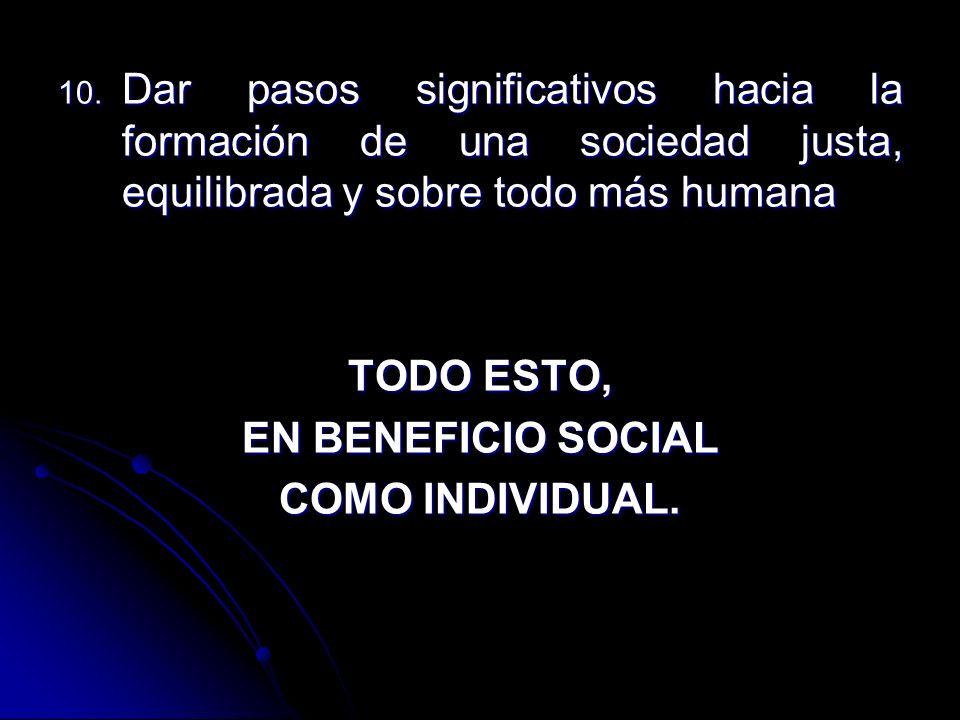 Dar pasos significativos hacia la formación de una sociedad justa, equilibrada y sobre todo más humana