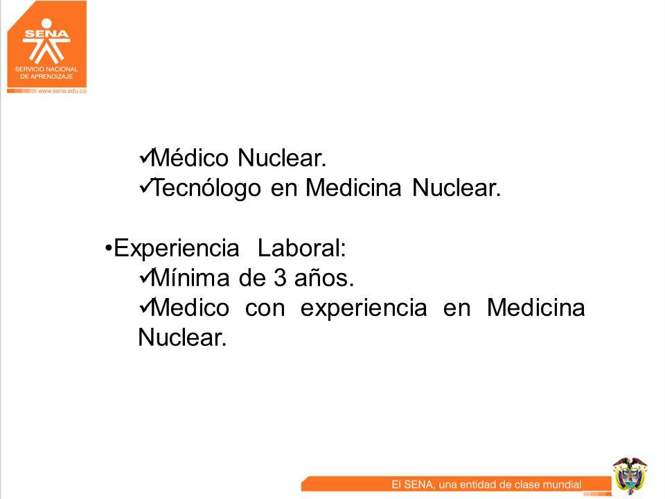 Médico Nuclear.Tecnólogo en Medicina Nuclear.Experiencia Laboral: Mínima de 3 años.