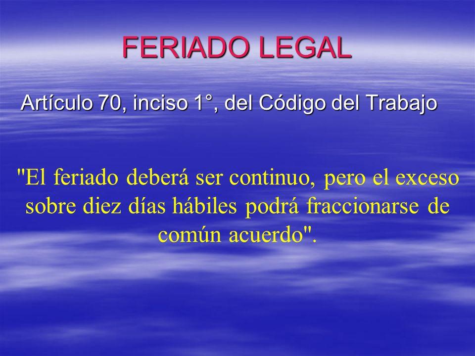 FERIADO LEGAL Artículo 70, inciso 1°, del Código del Trabajo.