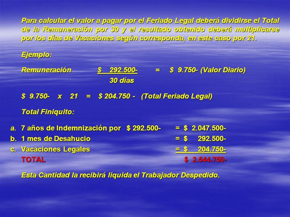 Para calcular el valor a pagar por el Feriado Legal deberá dividirse el Total de la Remuneración por 30 y el resultado obtenido deberá multiplicarse por los días de Vacaciones según corresponda, en este caso por 21.