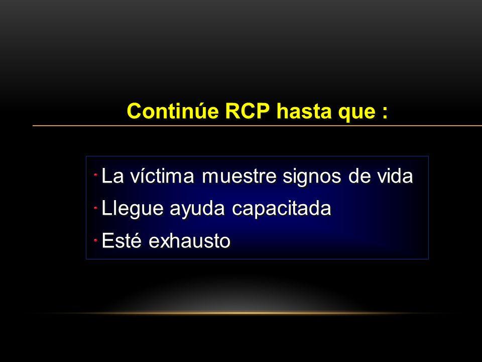 Continúe RCP hasta que :