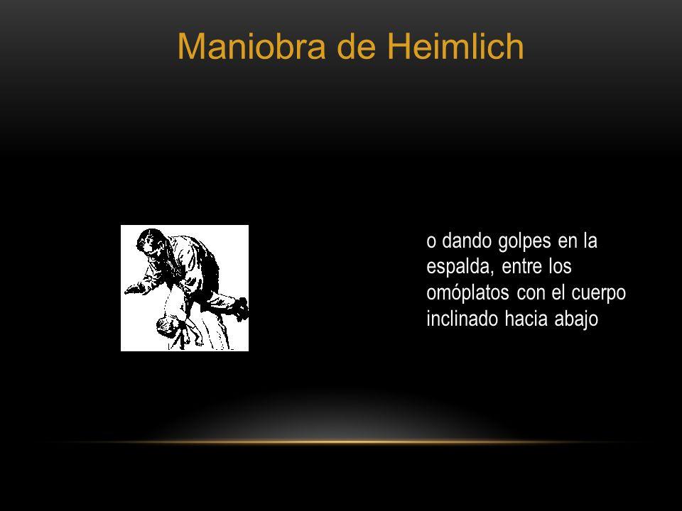 Maniobra de Heimlich o dando golpes en la espalda, entre los omóplatos con el cuerpo inclinado hacia abajo.