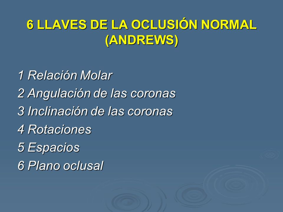 6 LLAVES DE LA OCLUSIÓN NORMAL (ANDREWS)