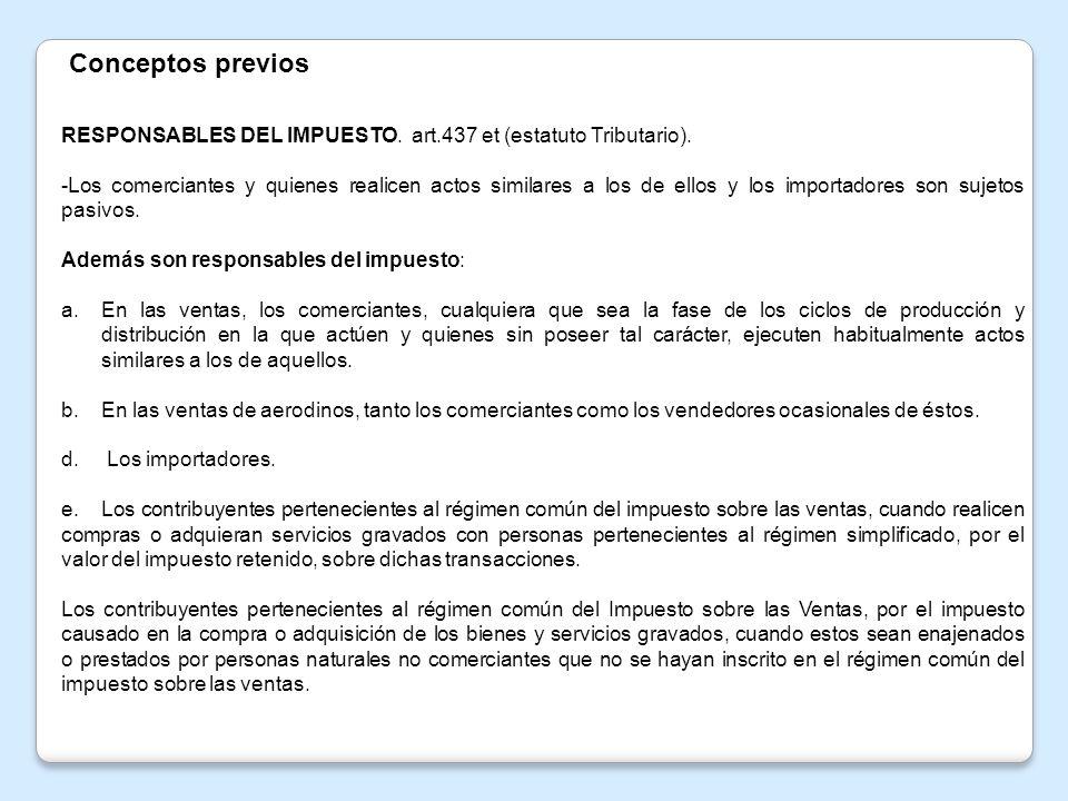 Conceptos previosRESPONSABLES DEL IMPUESTO. art.437 et (estatuto Tributario).