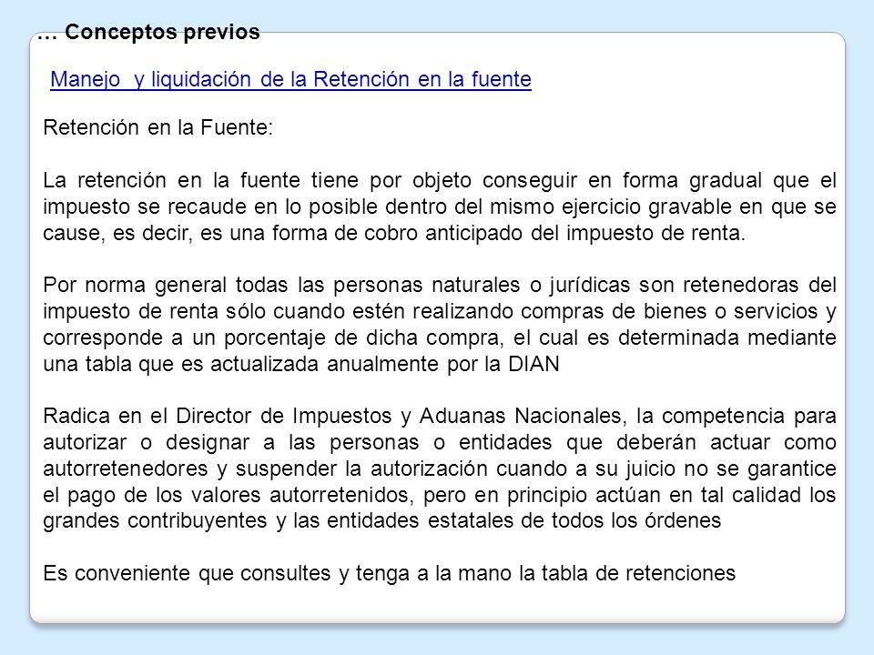 … Conceptos previos Manejo y liquidación de la Retención en la fuente. Retención en la Fuente: