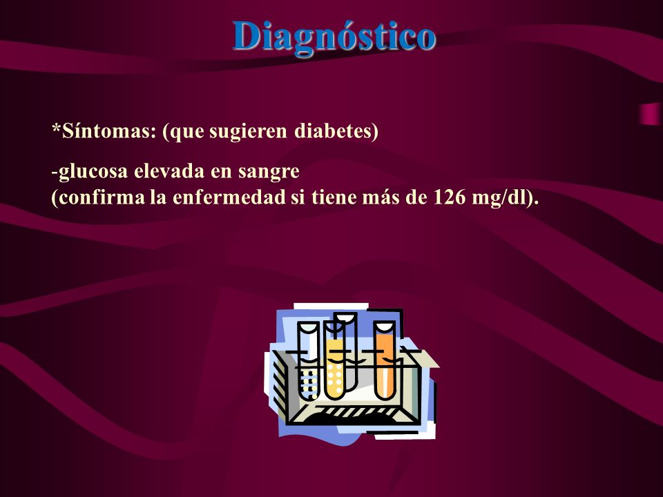 Diagnóstico *Síntomas: (que sugieren diabetes)