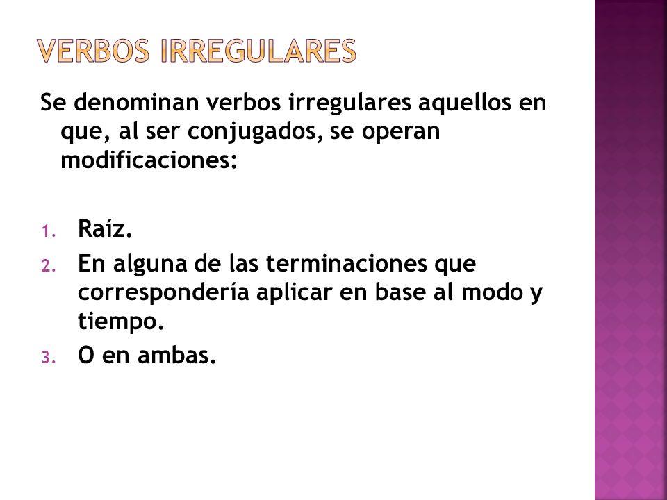verbos irregulares Se denominan verbos irregulares aquellos en que, al ser conjugados, se operan modificaciones: