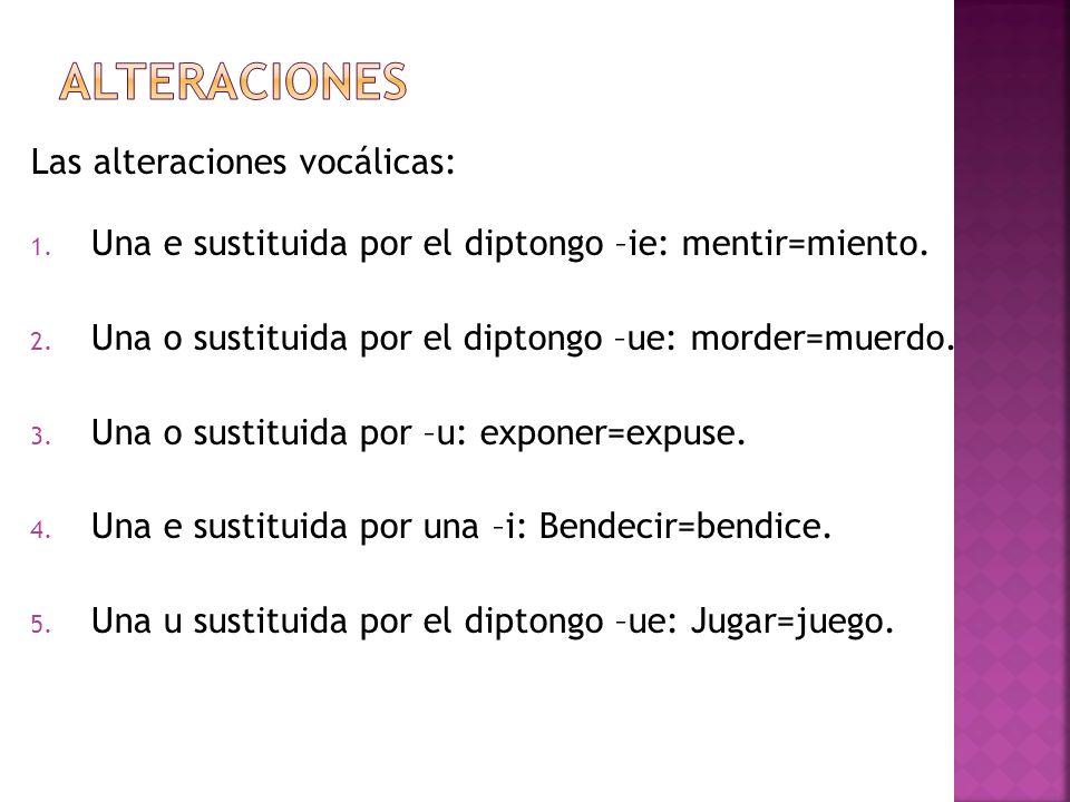 Alteraciones Las alteraciones vocálicas: