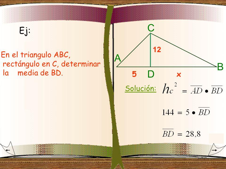 CEj: 12. En el triangulo ABC, rectángulo en C, determinar la media de BD. A. B. D.