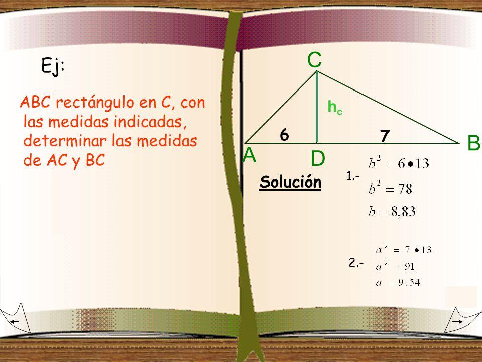 CEj: ABC rectángulo en C, con las medidas indicadas, determinar las medidas de AC y BC. hc. 6. 7. B.