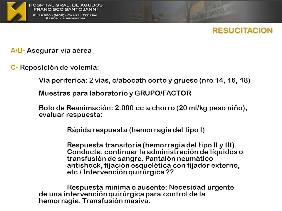 RESUCITACION A/B- Asegurar vía aérea C- Reposición de volemia: