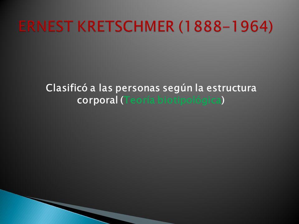 ERNEST KRETSCHMER (1888-1964) Clasificó a las personas según la estructura corporal (Teoría biotipológica)