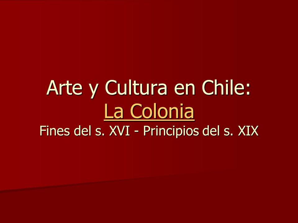 Arte y Cultura en Chile: La Colonia Fines del s. XVI - Principios del s. XIX