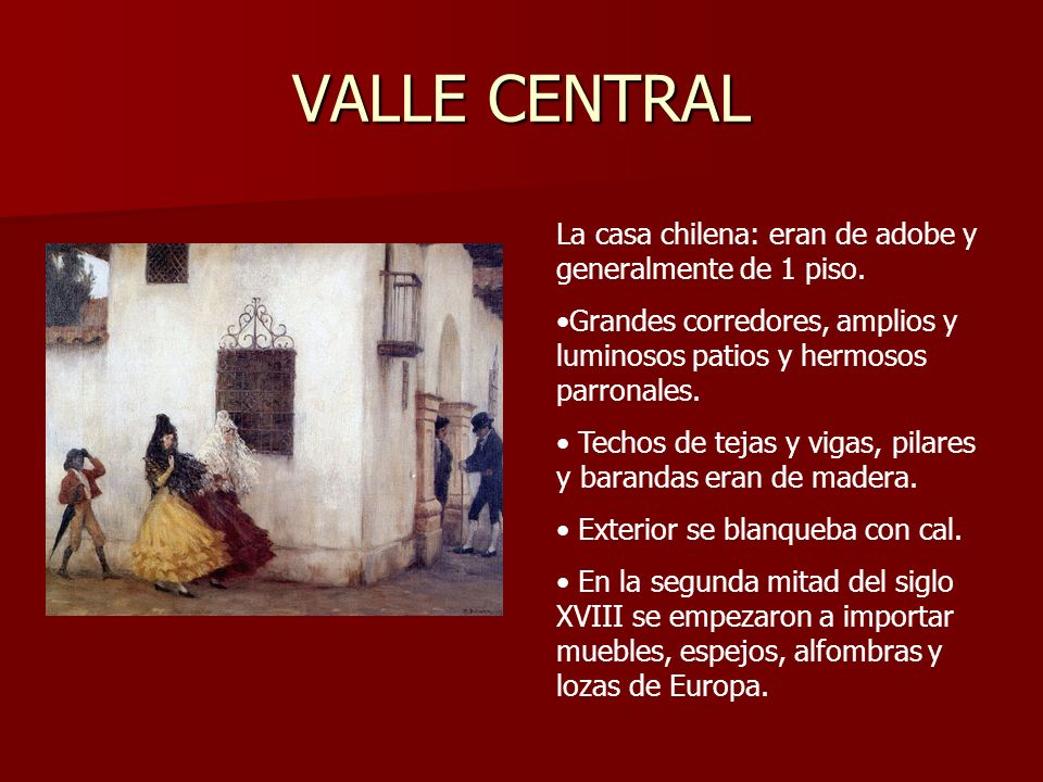 VALLE CENTRAL La casa chilena: eran de adobe y generalmente de 1 piso.