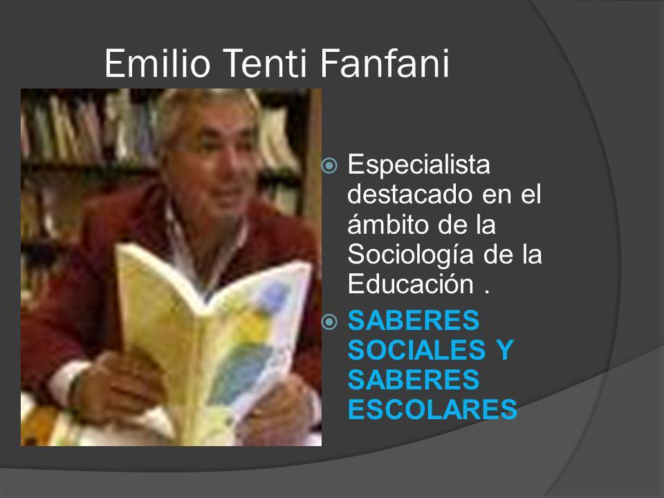 Emilio Tenti Fanfani Especialista destacado en el ámbito de la Sociología de la Educación .