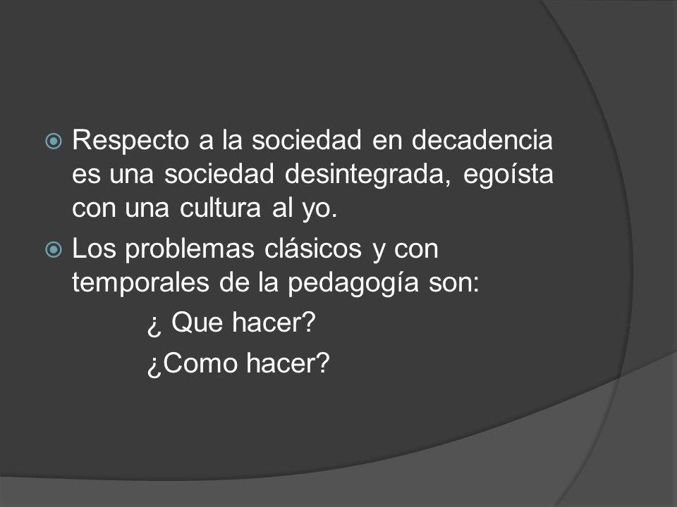 Respecto a la sociedad en decadencia es una sociedad desintegrada, egoísta con una cultura al yo.