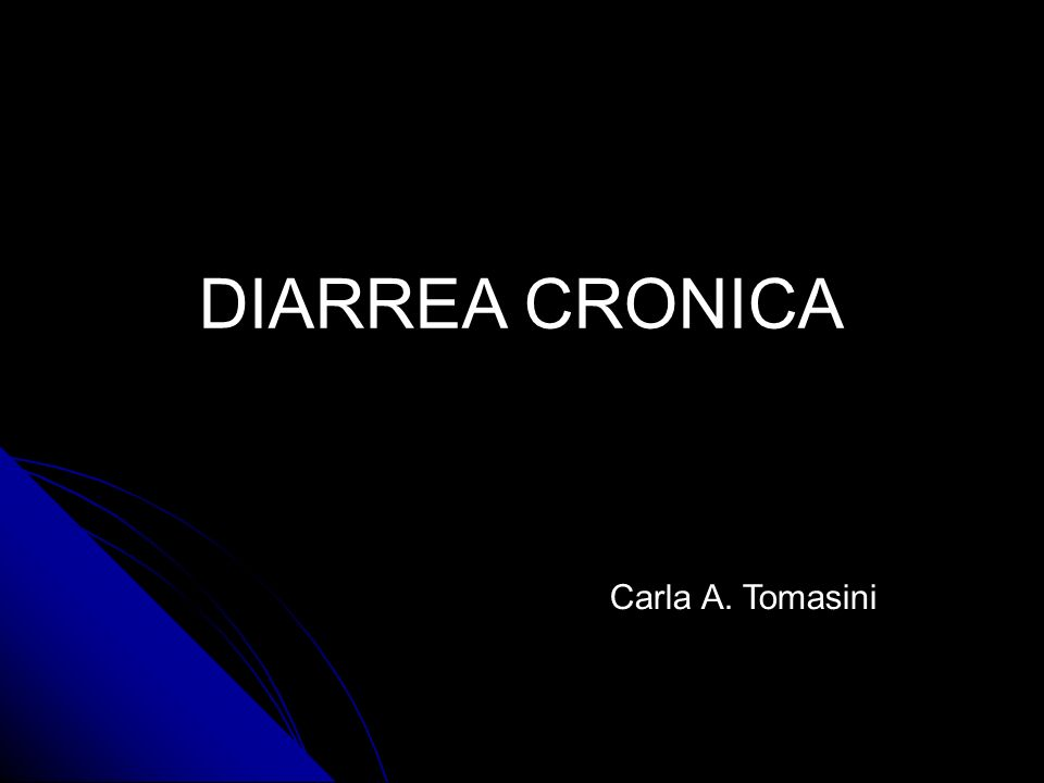 DIARREA CRONICA Carla A. Tomasini